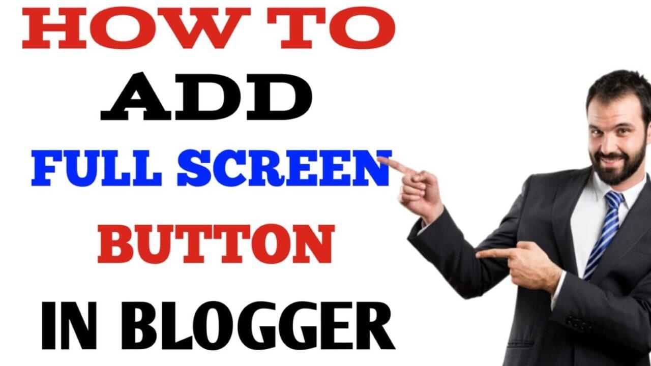 Blogger Me Full Screen Button कैसे लगायें Blogger Full Screen Script 2021