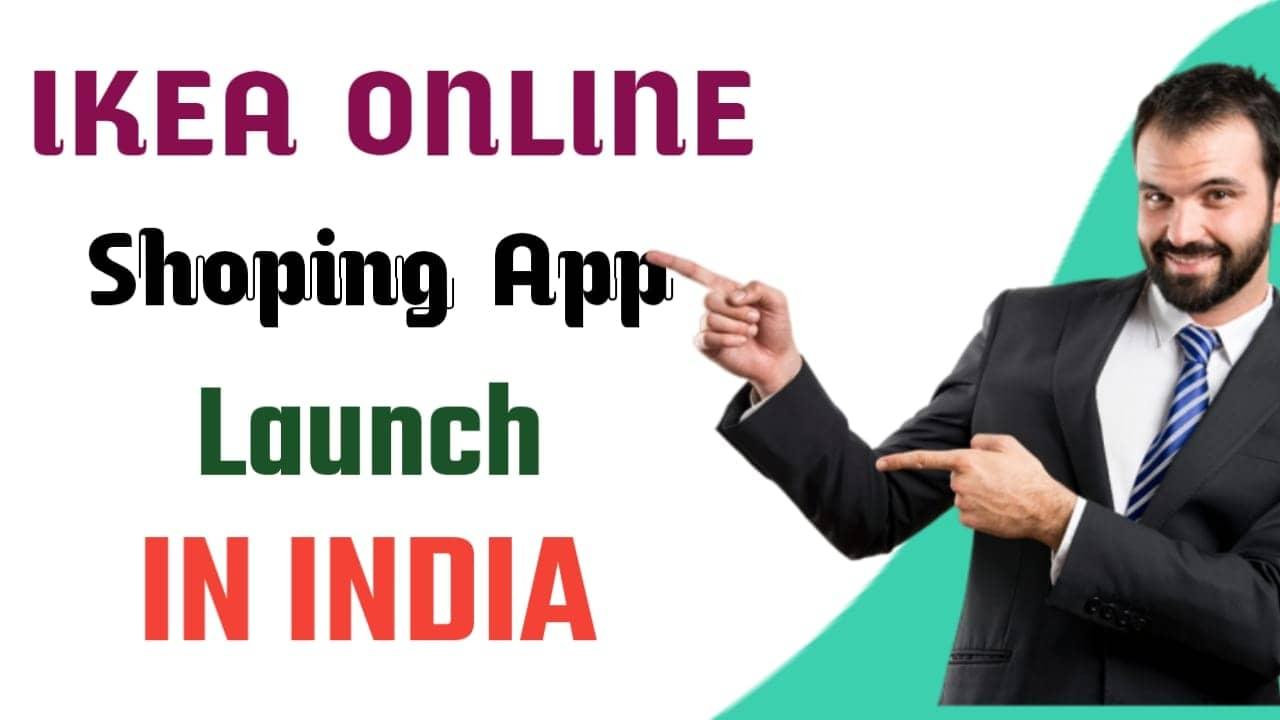 IKEA Online Shoping App भारत मे शुरू।7000 से ज़्यादा समान घर बैठे खरीदें
